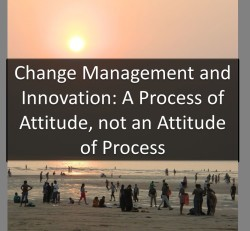Blog Chnage Man 04 08 2014 1003x927 e1396633072404 Change Management and Innovation: A Process of Attitude, not an Attitude of Process