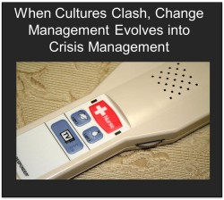When Cultures Clash, Change Management Evolves into Crisis Management
