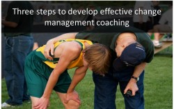 Three steps to develop effective change management coaching