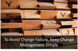 To Avoid Change Failure, Keep Change Management Simple