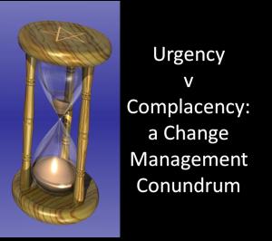 Urgency v Complacency: a Change Management Conundrum