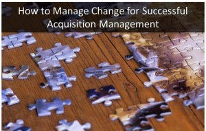 How to Manage Change for Successful Acquisition Management