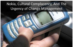 Nokia cultural complacency and the urgency of change management