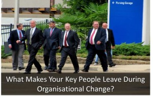 What Makes Your Key People Leave During Organisational Change?