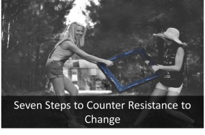 Seven Steps to Counter Resistance to Change