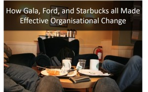 How Gala, Ford and Starbucks All Made Effective Organisational Change