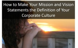 How to make your Mission and Vision Statements the Definition of Your Corporate Culture