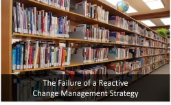 The failure of a reactive change management strategy