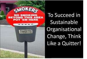 To Succeed in Sustainable Organisational Change, Think Like a Quitter!