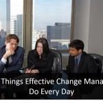 Five Things Effective Change Managers Do Every Day