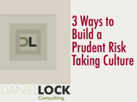 3 Ways to Build a Prudent Risk Taking Culture